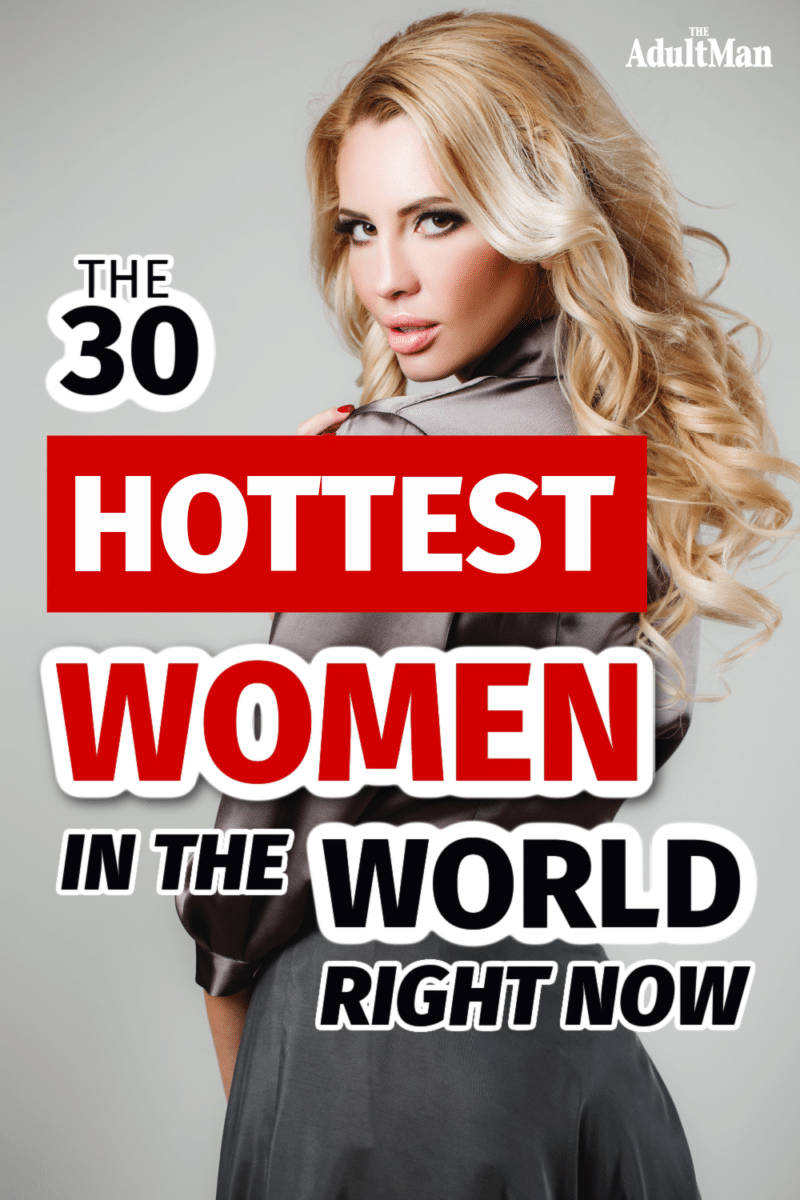 The 30 Hottest Women in the World Right Now