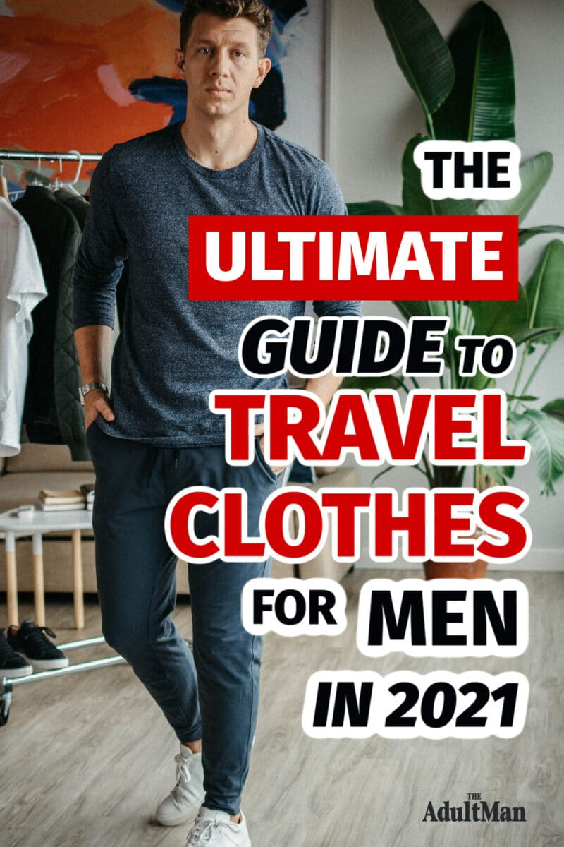 The Ultimate Guide to Travel Clothes for Men in 2021