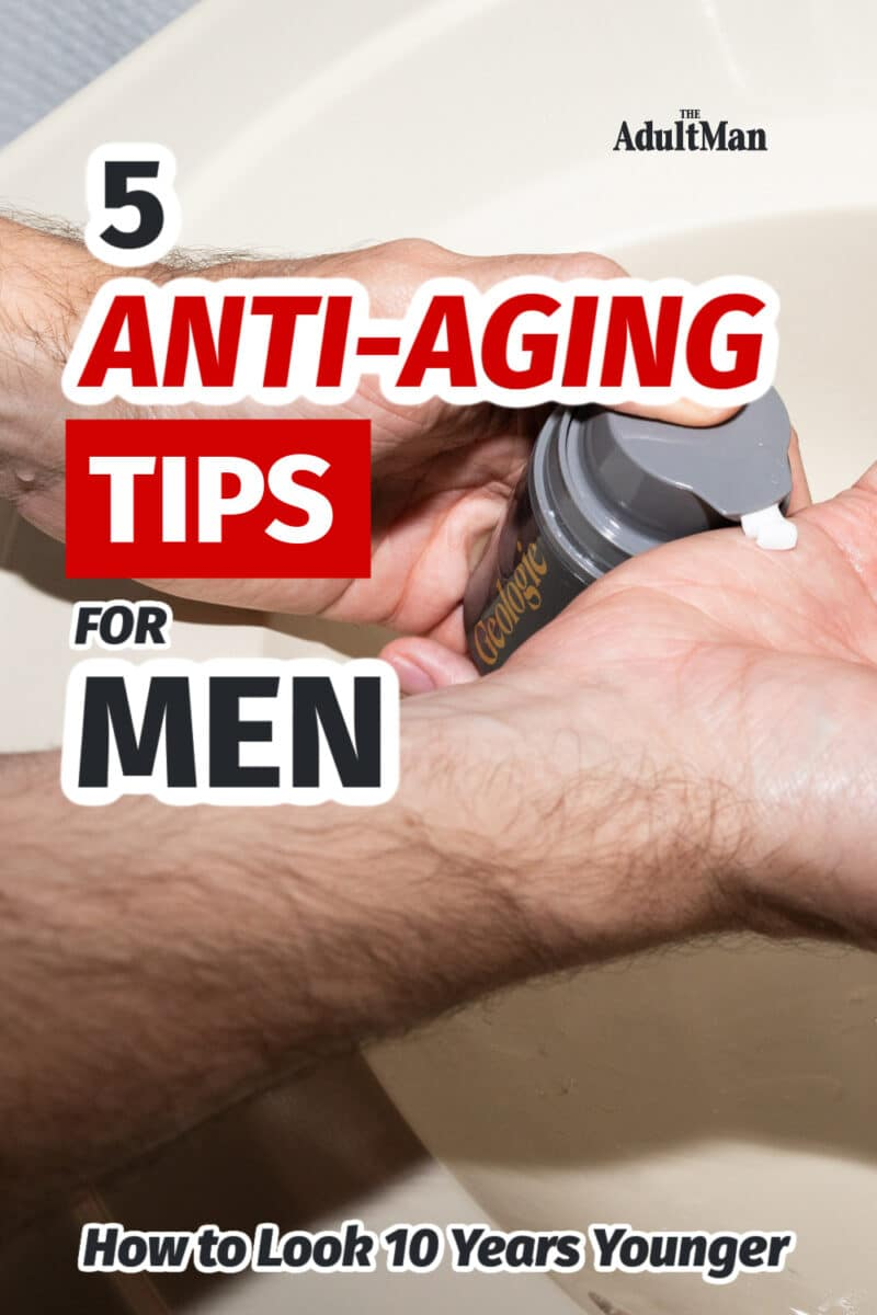 5 Anti-aging Tips for Men: How to Look 10 Years Younger