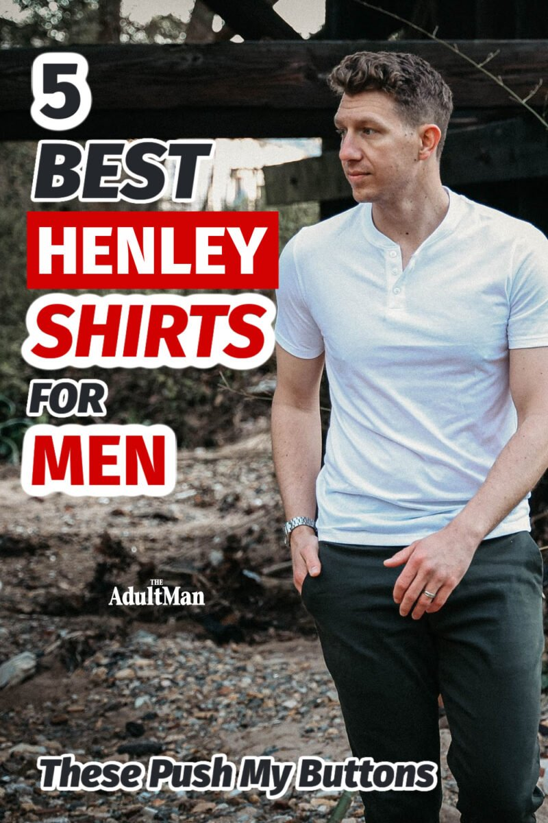 5 Best Henley Shirts for Men: These Push My Buttons