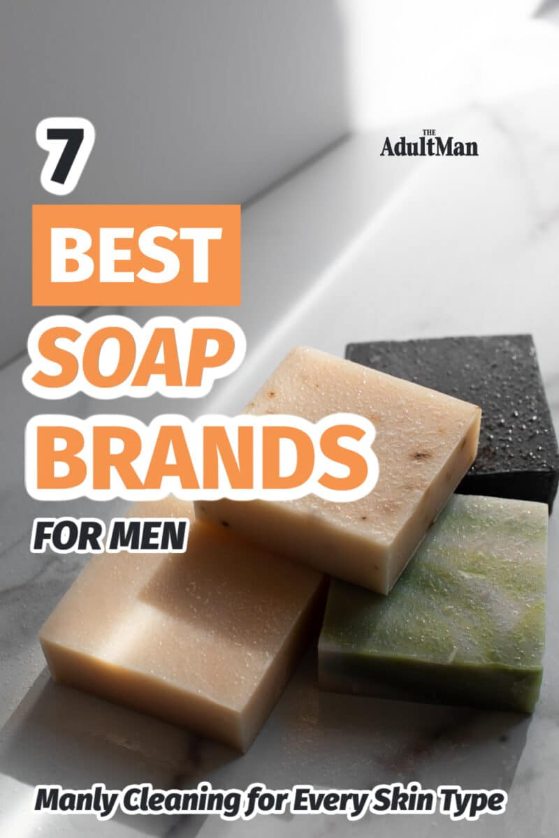 7 Best Soap Brands for Men: Manly Cleaning for Every Skin Type