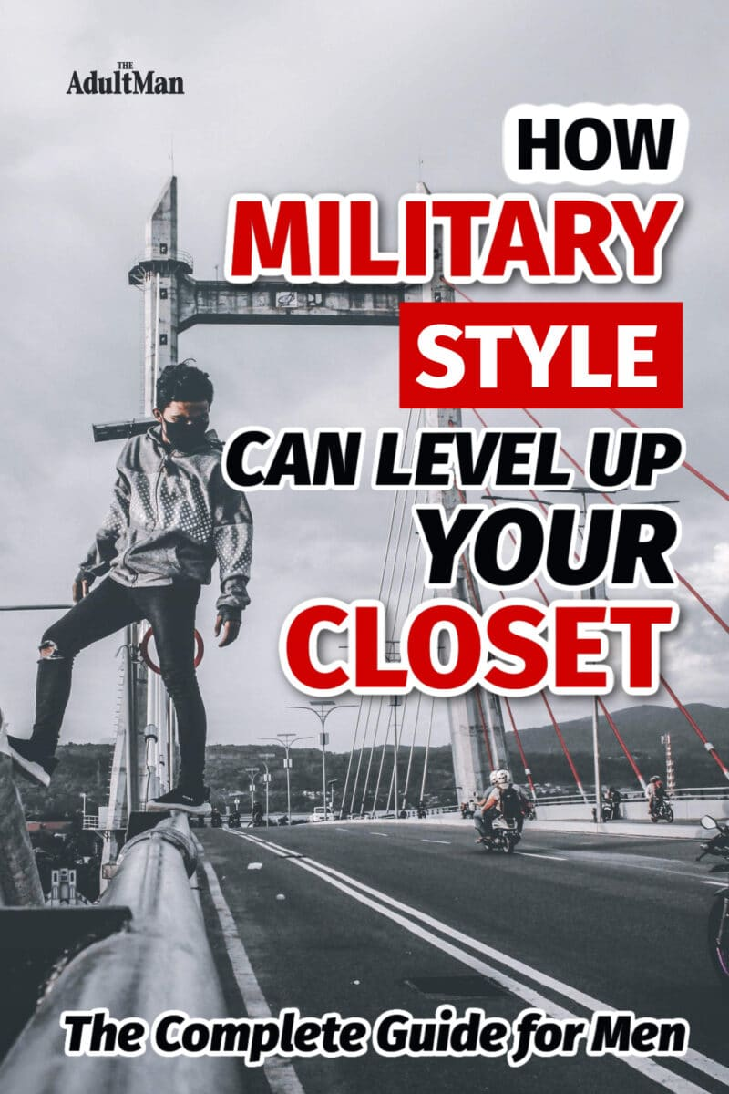 How Military Style Can Level Up Your Closet: The Complete Guide for Men