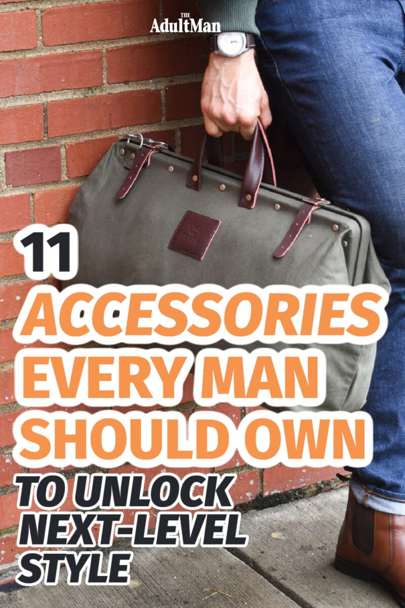 11 Accessories Every Man Should Own to Unlock Next-Level Style