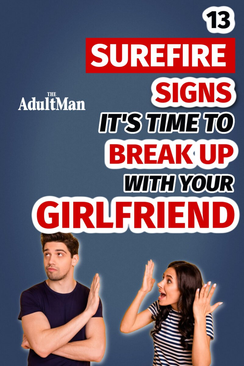 13 Surefire Signs It's Time to Break Up With Your Girlfriend
