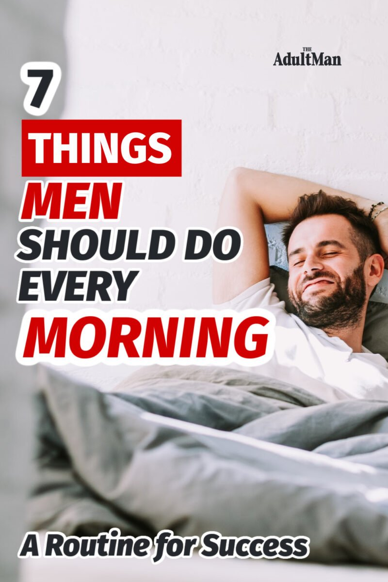 7 Things Men Should Do Every Morning: A Routine for Success