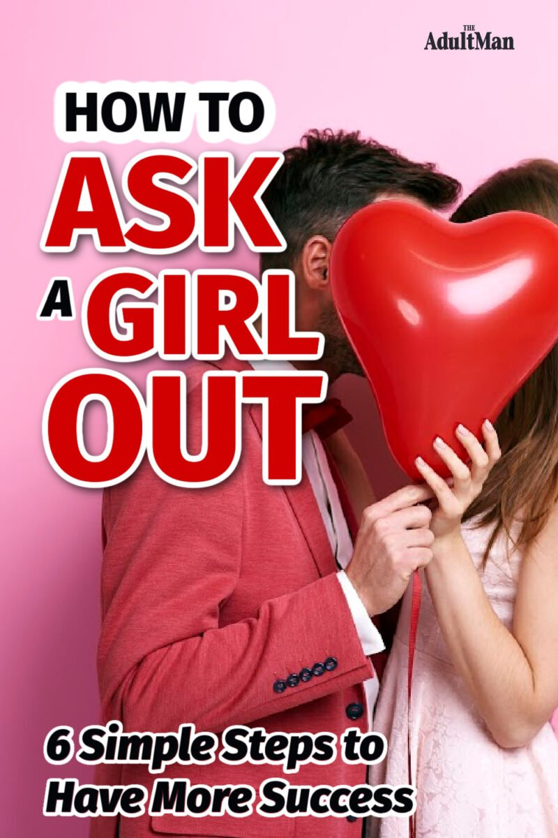 How to Ask a Girl Out: 6 Simple Steps to Have More Success