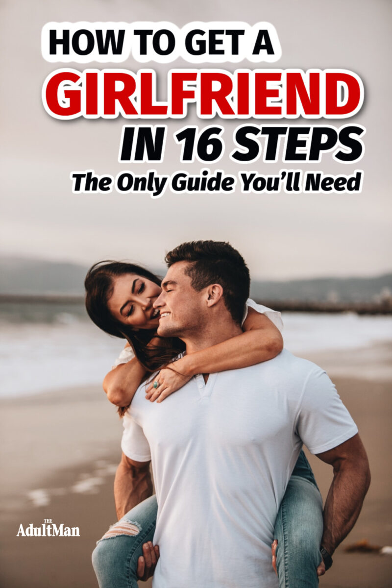 How to Get a Girlfriend in 16 Steps: The Only Guide You'll Need