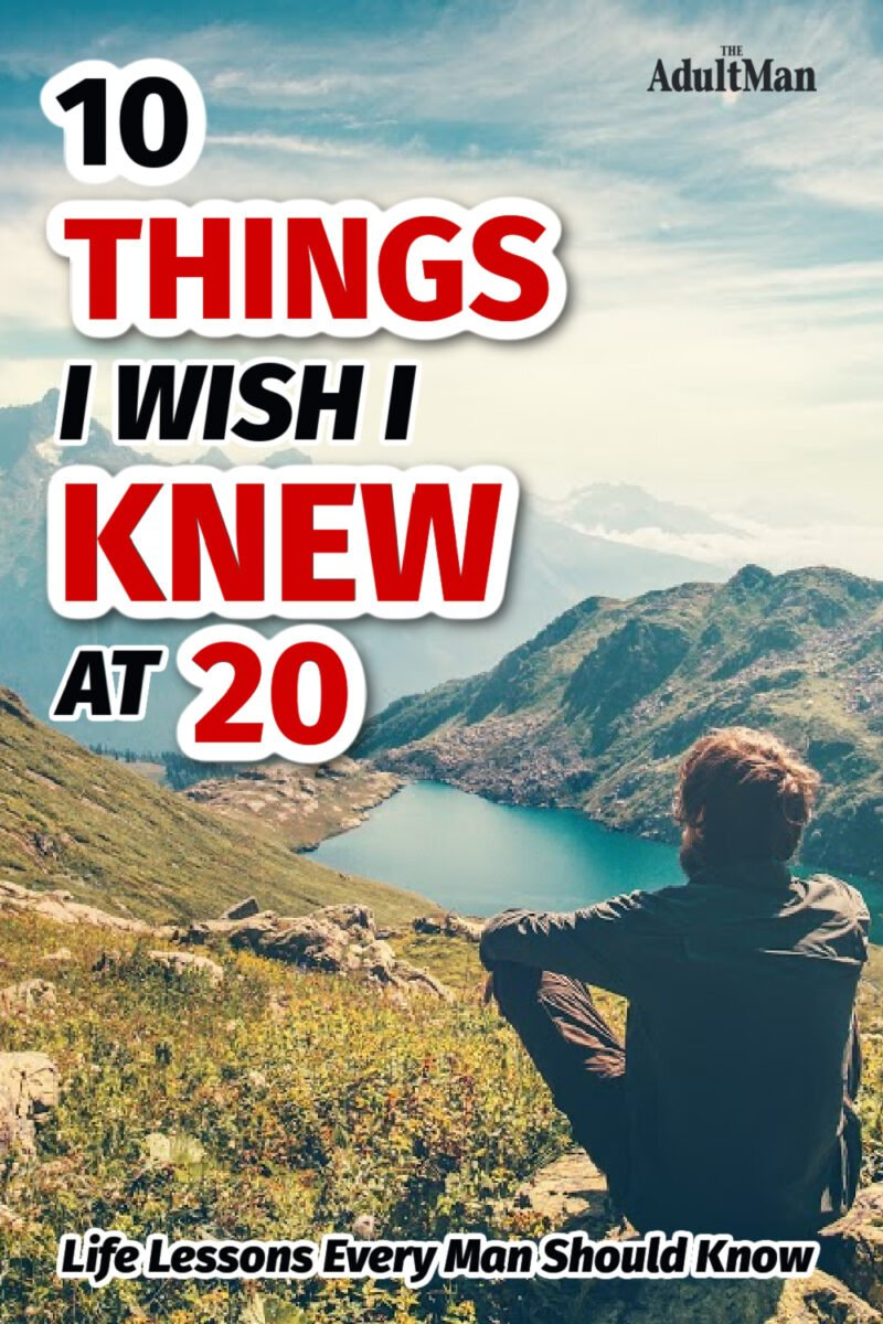 10 Things I Wish I Knew at 20: Life Lessons Every Man Should Know