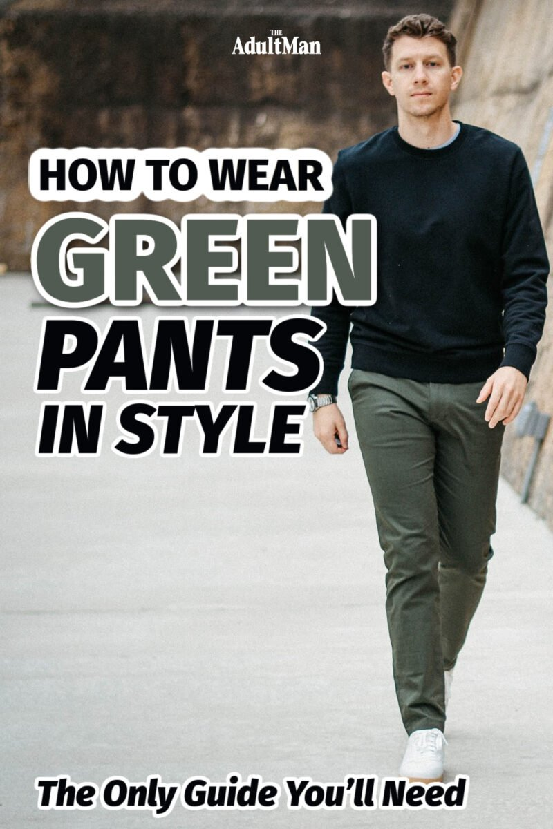 How to Wear Green Pants in Style: The Only Guide You'll Need