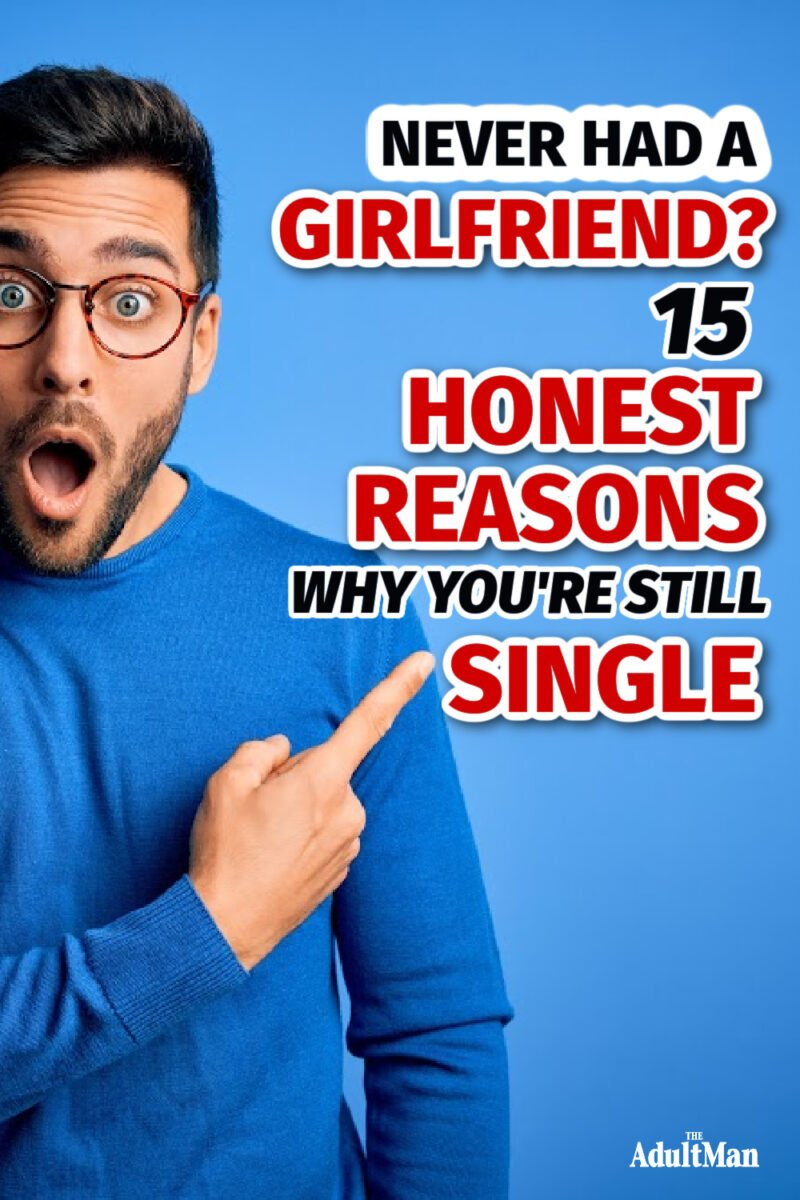 Never Had a Girlfriend? 15 Honest Reasons Why You're Still Single