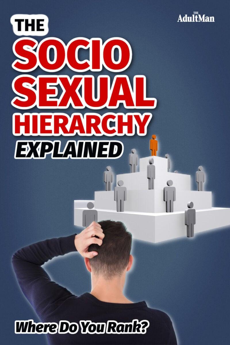 The Socio Sexual Hierarchy Explained: Where Do You Rank?