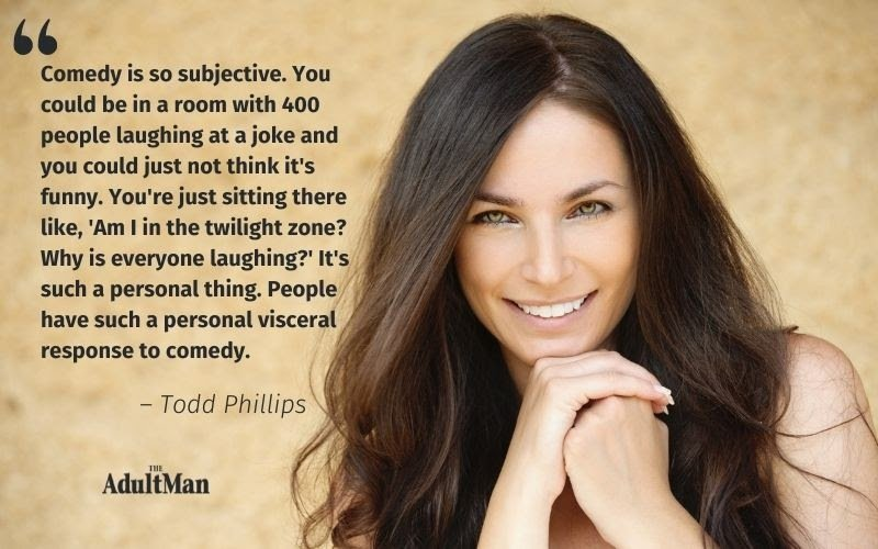 Todd Phillips Quote