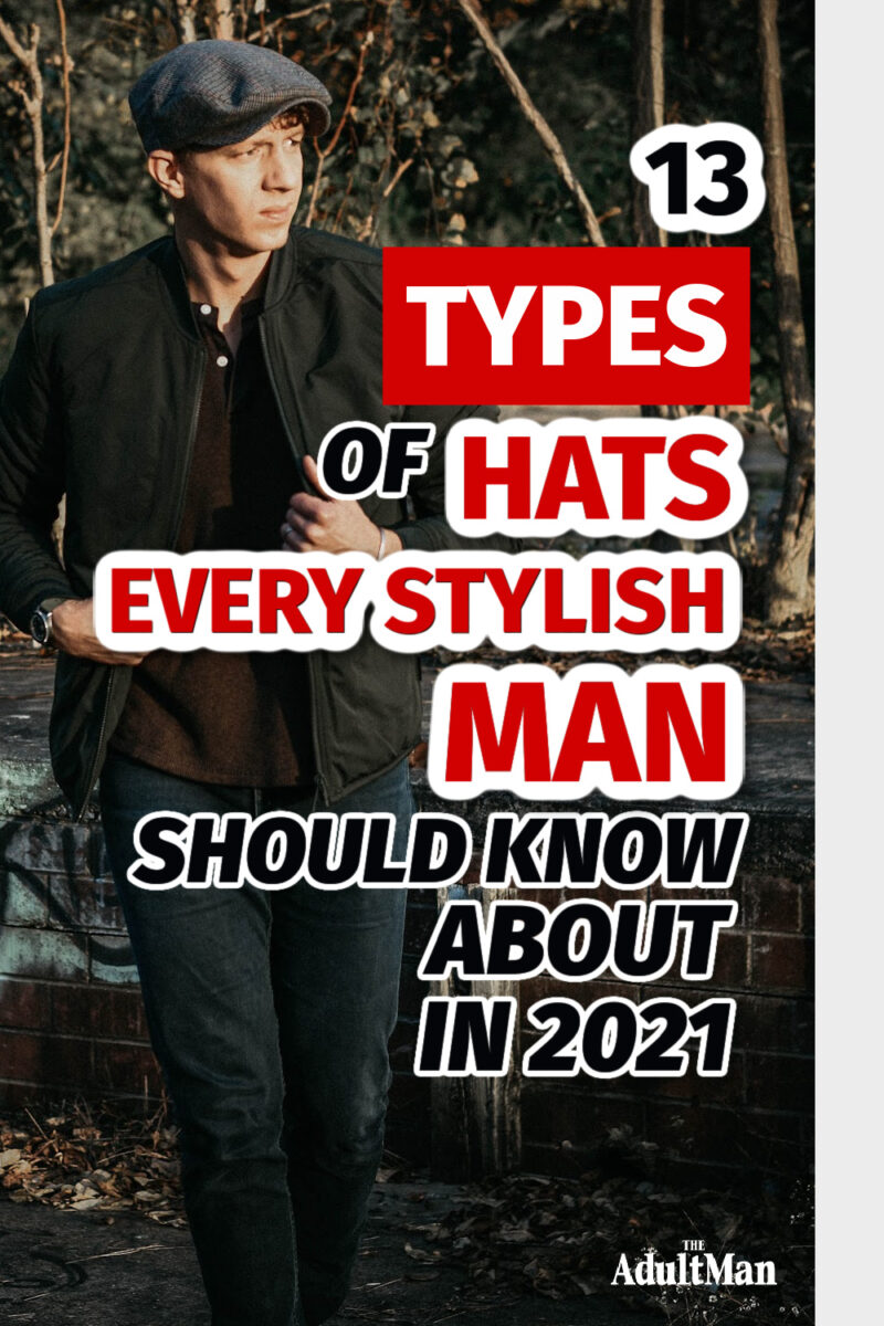 13 Types of Hats Every Stylish Man Should Know About in 2021