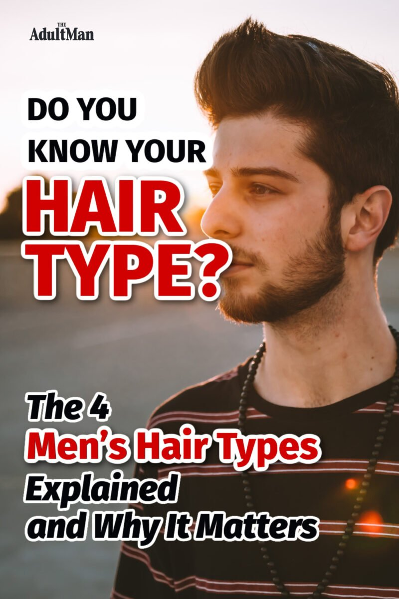 Do You Know Your Hair Type? The 4 Men's Hair Types Explained and Why It Matters