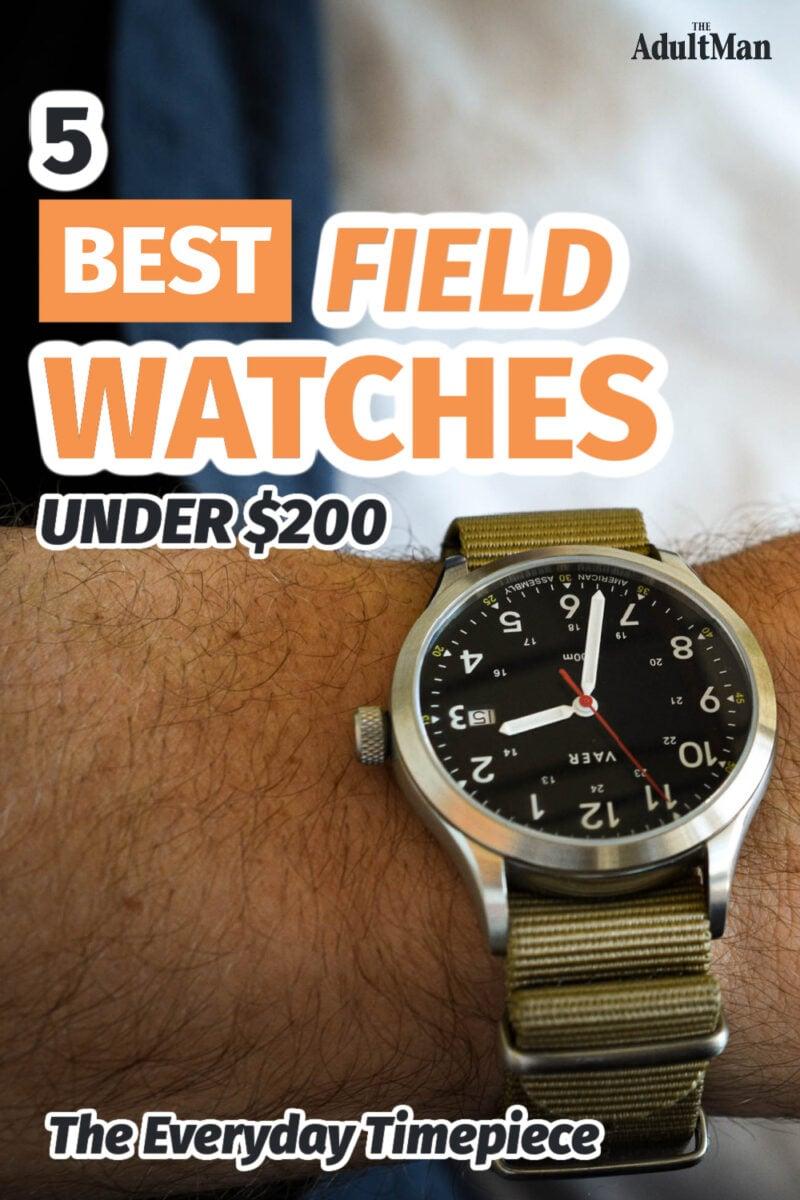 5 Best Field Watches Under $200: The Everyday Timepiece