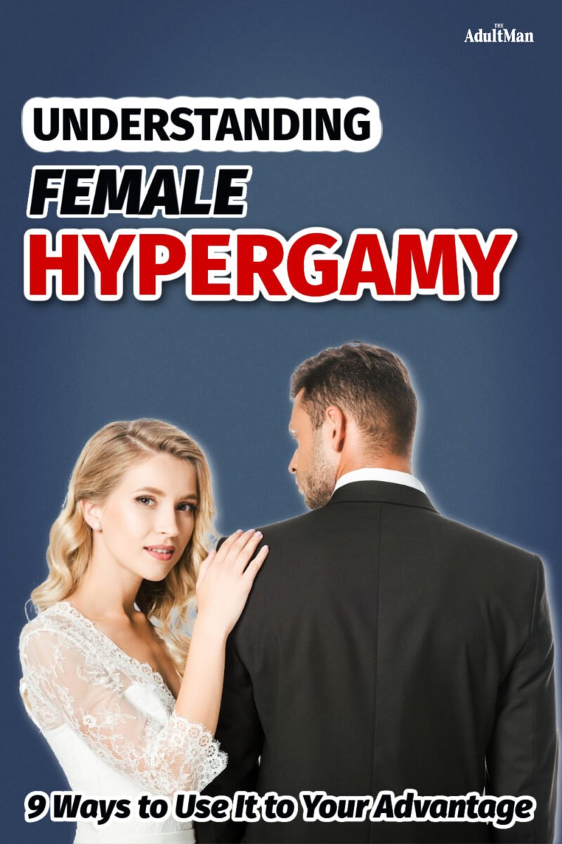 Understanding Female Hypergamy: 9 Ways to Use It to Your Advantage