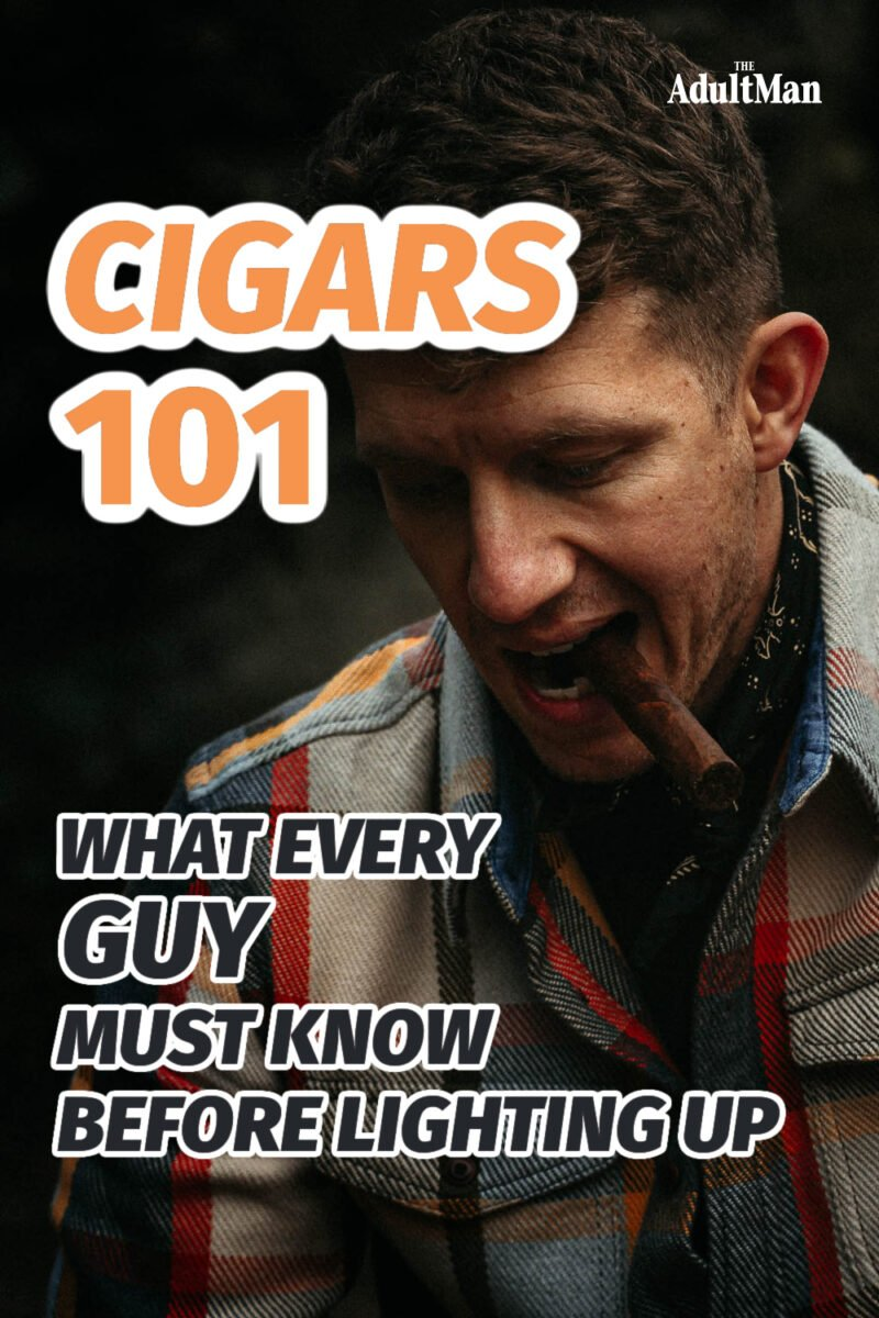 Cigars 101: What Every Guy Must Know Before Lighting Up